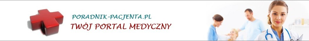Poradnik-pacjenta.pl - Twój portal medyczny - porady na temat zdrowia, medycyny oraz leczenia chorób